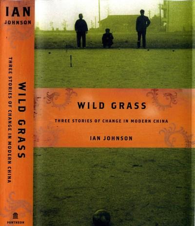 Обложка книги Яна Джонсона «Дикая трава: Три истории перемен в современном Китае» из-за которой китайские власти отказали ему в визе