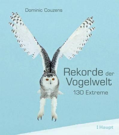 Обложка книги «Рекорды птичьего мира: 130 экстремалов» Доминика Козенса. Фото: Haupt Verlag