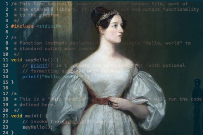"""Августа Ада Кинг (урождённая Байрон), графиня Лавлейс, более известная как Ада Лавлейс — математик. Составила первую в мире программу. Ввела в употребление термины «цикл» и «рабочая ячейка», считается первым программистом в истории. Фон: исходный код простой компьютерной программы, написанной на языке программирования Си, которая выводит """"Привет, мир!"""" сообщение после компиляции и запуска. Фото:public domain/wikipedia"""